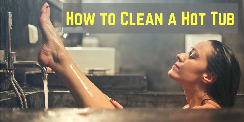 How to Clean a Hot Tub: easy guides