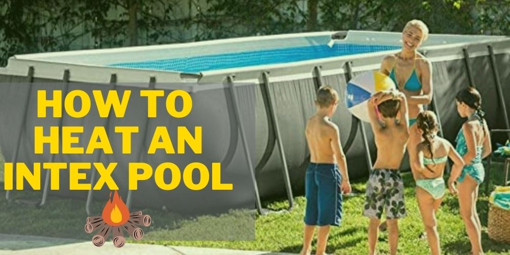 7 different ways of heating an intex pool