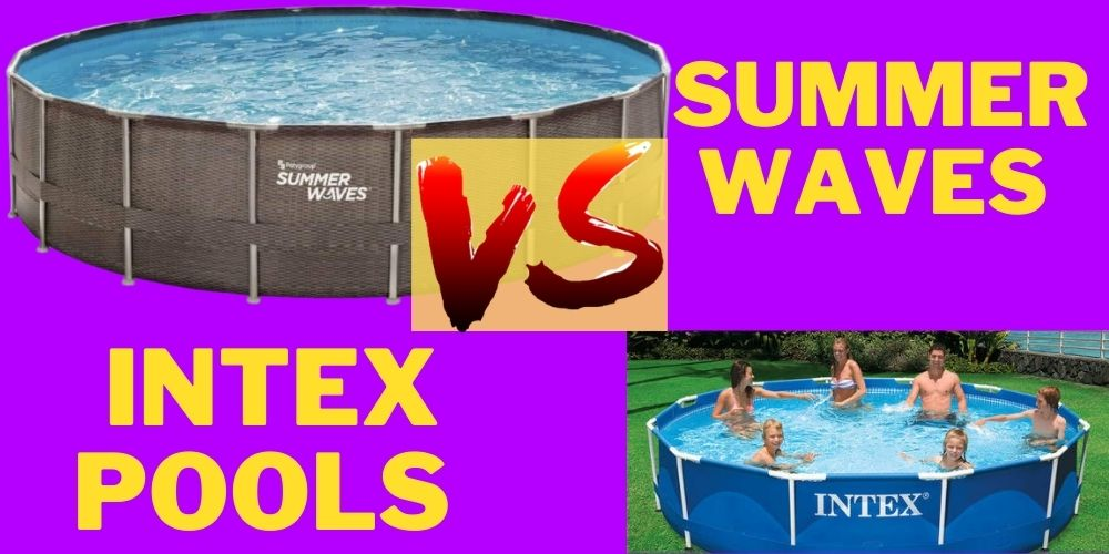 Summer Waves Vs Intex Pools: Detailed Comparison