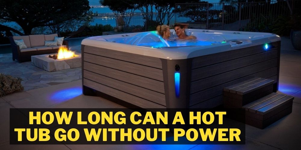 How Long can a Hot Tub go without Power?